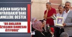 Başkan Bahşi'den Diyarbakır'daki Annelere Destek