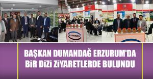 Başkan Dumandağ Erzurum'da Bir Dizi Ziyaretlerde Bulundu