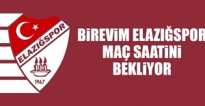 Birevim Elazığspor, Maç Saatini Bekliyor