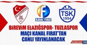 Birevim Elazığspor-Tuzlaspor Maçı Kanal Fırat'tan Canlı Yayınlanacak