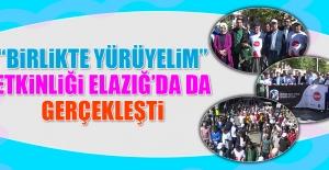 """""""Birlikte Yürüyelim"""" Etkinliği Elazığ'da da Gerçekleşti"""