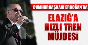 Cumhurbaşkanı Erdoğan'dan Elazığ'a Hızlı Tren Müjdesi