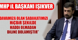 """""""Davamıza Olan Sadakatimizi Hiçbir Şekilde Haddi Olmadan Diline Dolamıştır"""""""