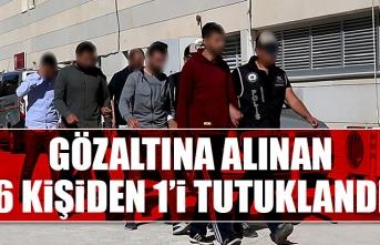Gözaltına Alınan 6 Kişiden 1'i Tutuklandı