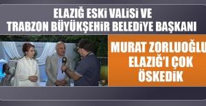 Murat Zorluoğlu: Elazığ'ı Çok Öskedik