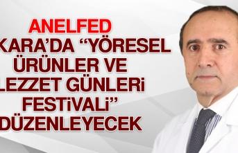 """ANELFED, Ankara'da """"Yöresel Ürünler ve Lezzet Günleri Festivali"""" Düzenleyecek"""