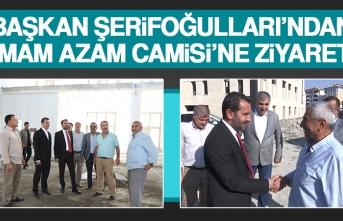Başkan Şerifoğulları'ndan İmam Azam Camisi'ne Ziyaret