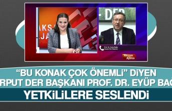 Harput Der Başkanı Prof. Dr. Eyüp Bağcı Yetkililere Seslendi
