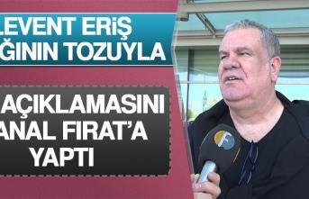 Levent Eriş İlk Açıklamasını Kanal Fırat'a Yaptı