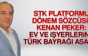Peker: Ev ve İşyerlerine Türk Bayrağı Asalım