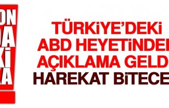 Türkiye'deki ABD Heyetinden Açıklama: Harekat Bitecek