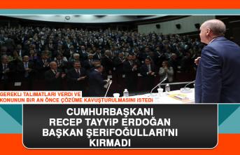 Cumhurbaşkanı Recep Tayyip Erdoğan Başkan Şerifoğulları'nı Kırmadı