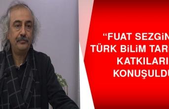 """""""Fuat Sezgin'in Türk Bilim Tarihine Katkıları"""" konuşuldu"""