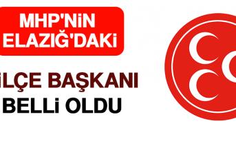 MHP'nin Elazığ'daki 2 İlçe Başkanı Belli Oldu