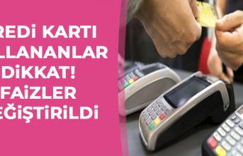 Kredi kartı kullananlar dikkat! Faizler değiştirildi