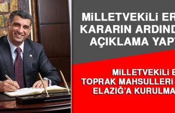 Milletvekili Erol; Toprak Mahsulleri Ofisi Elazığ'a kurulmalıdır