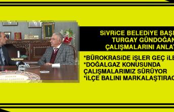 Sivrice Belediye Başkanı Turgay Gündoğan Çalışmalarını Anlattı