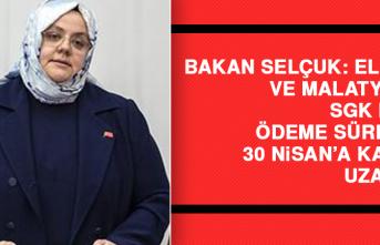 """Bakan Selçuk: """"Elazığ ve Malatya'da süresini 30 Nisan'a kadar uzattık"""""""