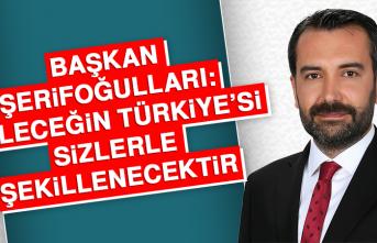 Başkan Şerifoğulları: Geleceğin Türkiye'si Sizlerle Şekillenecektir