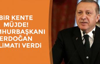 Bir kente müjde! Cumhurbaşkanı Erdoğan talimatı verdi