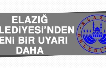 Elazığ Belediyesi'nden Yeni Bir Uyarı Daha!