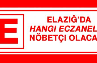 Elazığ'da hangi eczaneler nöbetçi olacak?