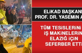 Prof. Dr. Yasemin Açık, Tüm Tesislerini ve İş Makinelerini Elazığ İçin Seferber Etti