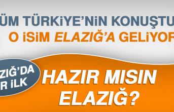 Tüm Türkiye'nin Konuştuğu O İsim Elazığ'a Geliyor