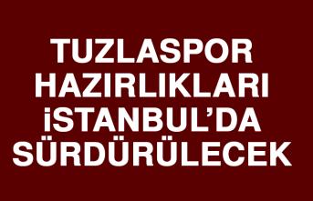 Tuzlaspor Hazırlıkları İstanbul'da Sürdürülecek