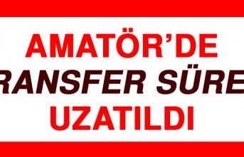 Amatör'de Transfer Süresi Uzatıldı