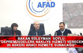 """Bakan Soylu: """"Depremzedelere nakliye hizmeti verecek 20 askeri aracı hizmete sunacağız"""""""