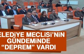 """Belediye Meclisi'nin Gündeminde """"Deprem"""" Vardı"""