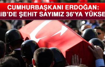 Cumhurbaşkanı Erdoğan: Şehit sayımız 36'ya çıktı