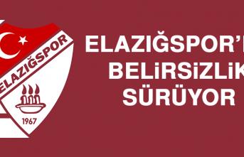 Elazığspor'da Belirsizlik Sürüyor