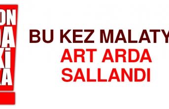 Malatya'da Art Arda Sarsıntılar Yaşandı