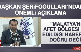 """""""Malatya'nın Afet Bölgesi İlan Edildiği Haberleri Doğru Değil"""""""
