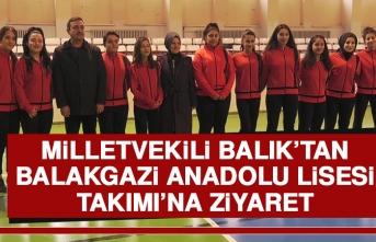 Milletvekili Balık'tan Balakgazi Anadolu Lisesi Takımı'na Ziyaret