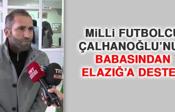Milli Futbolcu Çalhanoğlu'nun Babasından Elazığ'a Destek