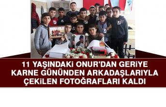 Onur'dan Geriye Arkadaşlarıyla Çekilen Fotoğrafları Kaldı