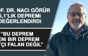 Prof. Dr. Naci Görür, 5.1'lik Depremi Değerlendirdi