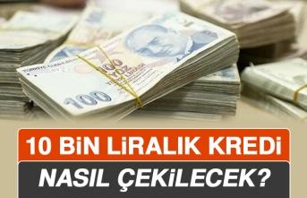 10 Bin Liralık Kredi Nasıl Çekilecek?
