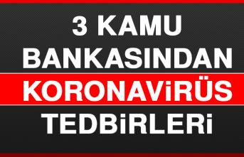 3 Kamu Bankasından Koronavirüs Tedbirleri