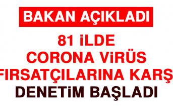 81 İlde Corona Virüs Fırsatçılarına Karşı Denetim Başladı