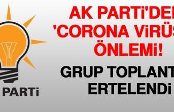 AK PARTİ'DEN 'CORONA VİRÜSÜ' ÖNLEMİ! GRUP TOPLANTISI ERTELENDİ