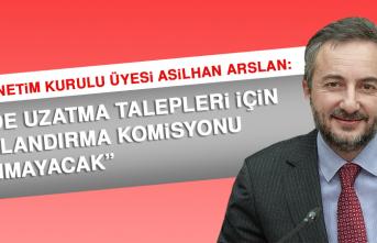 Arslan: Vade Uzatma Talepleri İçin Yapılandırma Komisyonu Alınmayacak