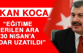 """BAKAN KOCA """"EĞİTİME VERİLEN ARA UZATILDI"""""""
