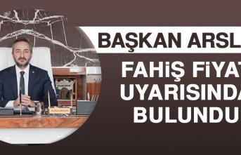 Başkan Arslan: Fahiş Fiyat Uyarısında Bulundu