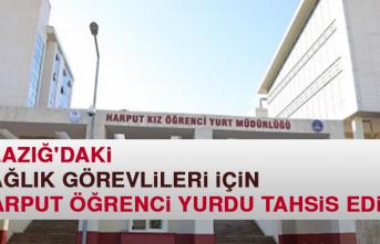 Elazığ'daki Sağlık Görevlileri İçin Harput Öğrenci Yurdu Tahsis Edildi