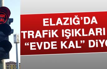 """Elazığ'da Trafik Işıkları Da """"EVDE KAL"""" Diyor!"""