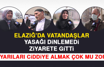 Elazığ'da Vatandaşlar Yasağı Dinlemedi Ziyarete Gitti